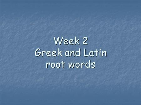 Week 2 Greek and Latin root words Circum is a Latin root that means… around around Example Word: Circumference-(n) Circumference-(n) The distance around.