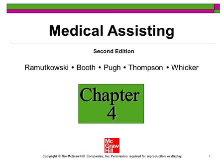 1 Ramutkowski Booth Pugh Thompson Whicker Copyright © The McGraw-Hill Companies, Inc. Permission required for reproduction or display. Medical Assisting.