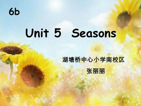6b Unit 5 Seasons. spring Whats the weather like in spring ? Its warm and sunny. sunny warm.