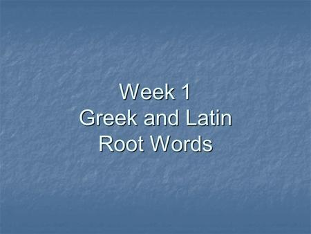 Week 1 Greek and Latin Root Words Hydro is a Greek Root that means… water water Example Word: Hydroelectric-(adj) Hydroelectric-(adj) generating electricity.