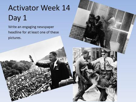 Activator Week 14 Day 1 Write an engaging newspaper headline for at least one of these pictures.