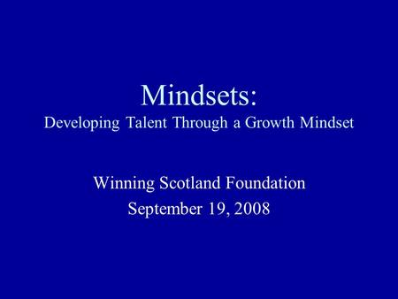 Mindsets: Developing Talent Through a Growth Mindset