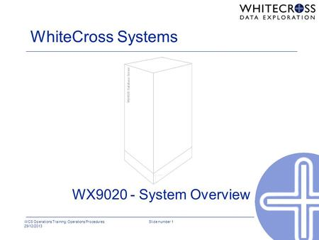 WCS Operations Training: Operations Procedures 29/12/2013 Slide number 1 WhiteCross Systems WX9020 - System Overview Wx9020 Database Server.