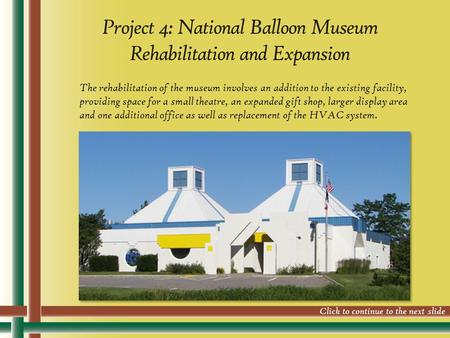 Project 4: National Balloon Museum Rehabilitation and Expansion The rehabilitation of the museum involves an addition to the existing facility, providing.