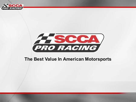 The Best Value In American Motorsports. What is SCCA Pro Racing? Subsidiary of Sports Car Club of America Historical motorsports heritage / Oldest sanctioning.