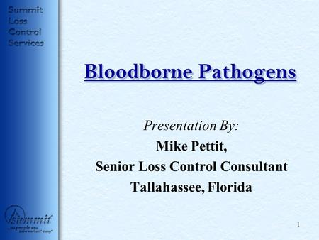 Bloodborne Pathogens Presentation By: Mike Pettit, Senior Loss Control Consultant Tallahassee, Florida 1.