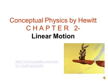 Conceptual Physics by Hewitt C H A P T E R 2- Linear Motion  h?v=hz65AOjabtM.