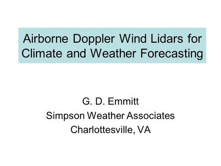 Airborne Doppler Wind Lidars for Climate and Weather Forecasting G. D. Emmitt Simpson Weather Associates Charlottesville, VA.