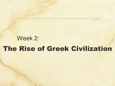 The Rise of Greek Civilization Week 2:. Introduction: Greek Legacies Scientific research Philosophy Fine arts (art, architecture, literature, drama, poetry)