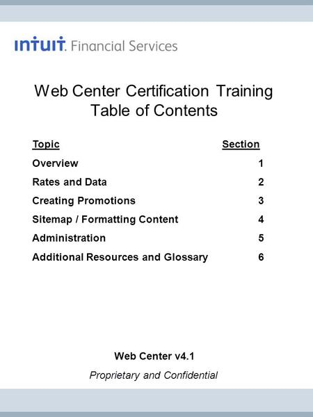 Web Center v4.1 Proprietary and Confidential Topic Section Overview 1 Rates and Data 2 Creating Promotions 3 Sitemap / Formatting Content 4 Administration.