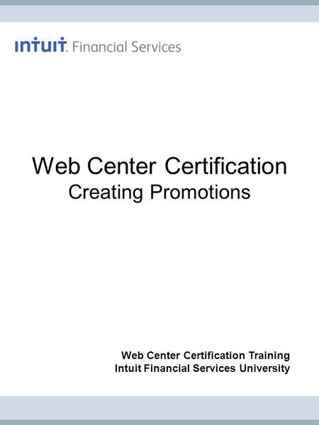 Web Center Certification Creating Promotions Web Center Certification Training Intuit Financial Services University.