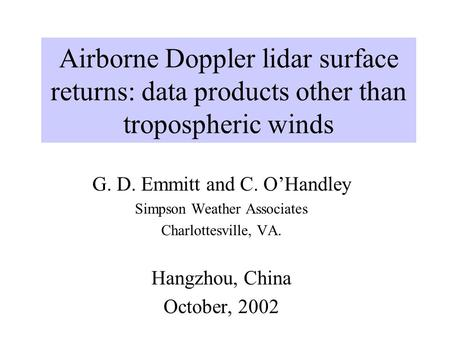 Airborne Doppler lidar surface returns: data products other than tropospheric winds G. D. Emmitt and C. OHandley Simpson Weather Associates Charlottesville,
