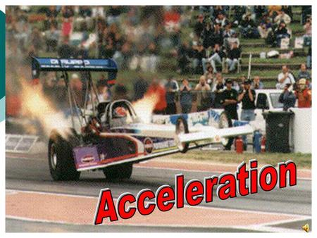 Acceleration Acceleration = speeding up Acceleration – the rate at which velocity changes Can be an: Increase in speed Decrease in speed Change in direction.