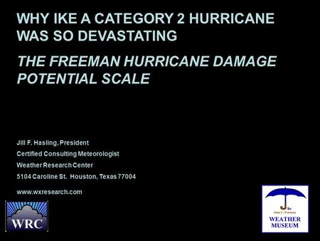 WHY IKE A CATEGORY 2 HURRICANE WAS SO DEVASTATING THE FREEMAN HURRICANE DAMAGE POTENTIAL SCALE Jill F. Hasling, President Certified Consulting Meteorologist.
