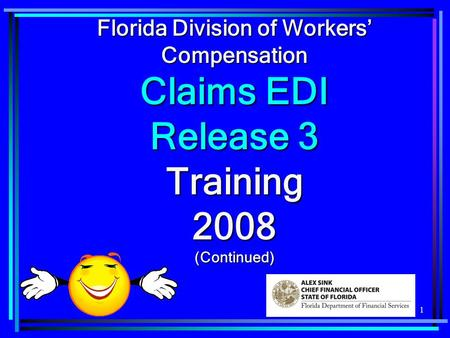 1 Florida Division of Workers Compensation Claims EDI Release 3 Training 2008 (Continued)