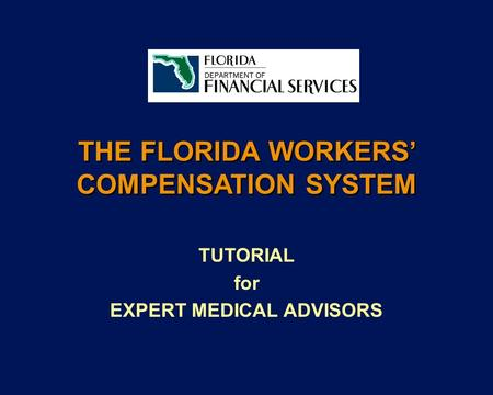 THE FLORIDA WORKERS COMPENSATION SYSTEM TUTORIAL for EXPERT MEDICAL ADVISORS.