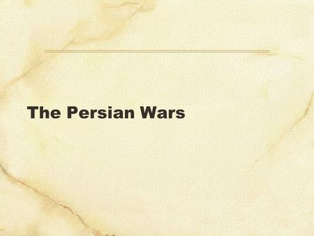 The Persian Wars. The Persian Empire Cyrus the Great.