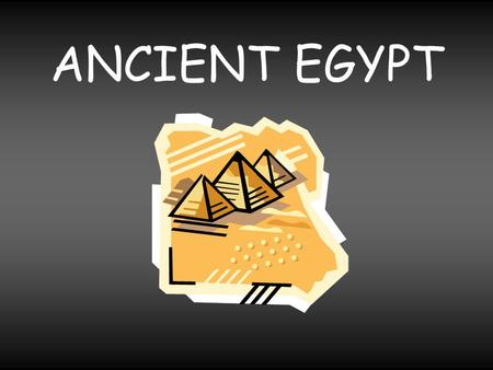 ANCIENT EGYPT. GOVERNMENT & LAWS RULED BY PHARAOH or DYNASTY.
