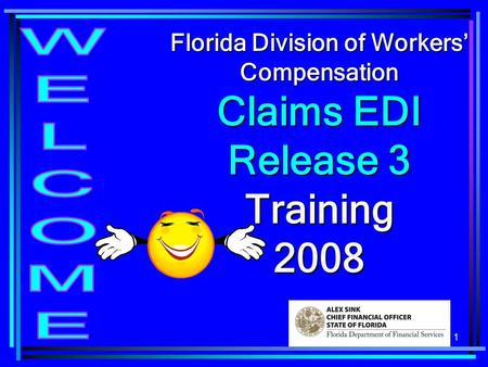 1 Florida Division of Workers Compensation Claims EDI Release 3 Training 2008.