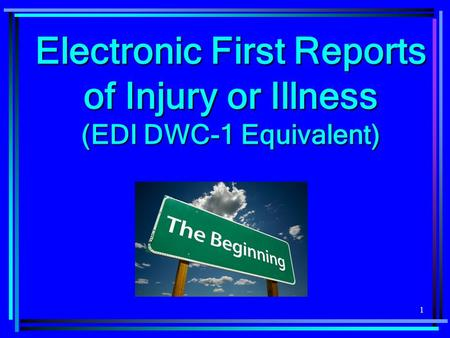 1 Electronic First Reports of Injury or Illness (EDI DWC-1 Equivalent)