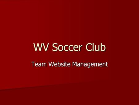 WV Soccer Club Team Website Management. Team Management Login  Each team is assigned their unique username and password.