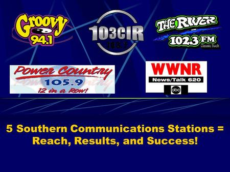 5 Southern Communications Stations = Reach, Results, and Success!
