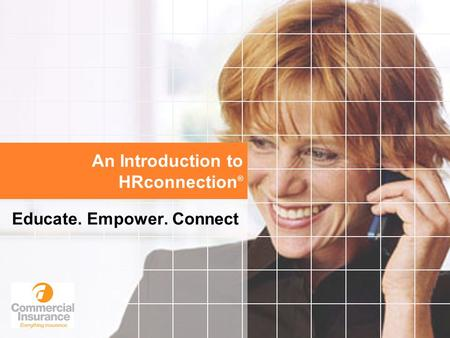 An Introduction to HRconnection ® Educate. Empower. Connect.