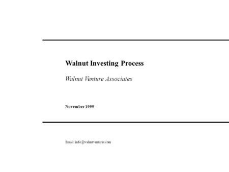 Walnut Investing Process Walnut Venture Associates November 1999