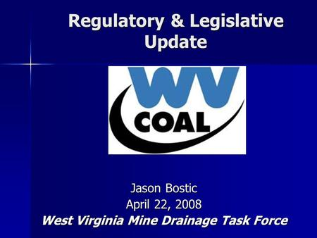 Regulatory & Legislative Update Jason Bostic April 22, 2008 West Virginia Mine Drainage Task Force.