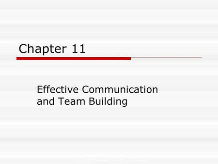 Copyright © 2006 Elsevier, Inc. All rights reserved Chapter 11 Effective Communication and Team Building.