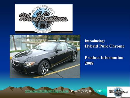 Introducing: Hybrid Pure Chrome Product Information 2008 www.mountainmarketingwv.comwww.mountainmarketingwv.com Phone: (888) 573-3581.