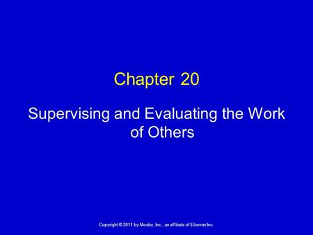 1 Copyright © 2011 by Mosby, Inc., an affiliate of Elsevier Inc. Chapter 20 Supervising and Evaluating the Work of Others.