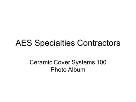 AES Specialties Contractors Ceramic Cover Systems 100 Photo Album.