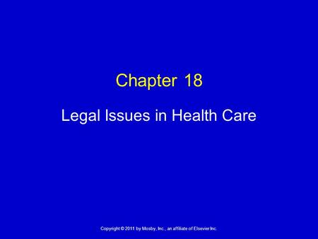 1 Copyright © 2011 by Mosby, Inc., an affiliate of Elsevier Inc. Chapter 18 Legal Issues in Health Care.