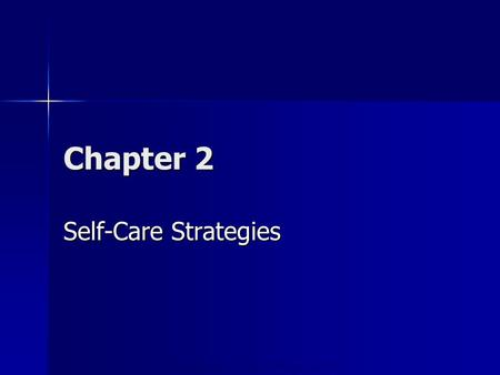 Copyright © 2006 Elsevier, Inc. All rights reserved Chapter 2 Self-Care Strategies.