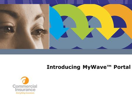 Introducing MyWave Portal. MyWave Portal Access time-saving tools and resources Build convenience into managing your everyday work tasks Collaborate with.