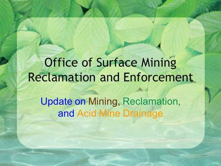 Office of Surface Mining Reclamation and Enforcement Update on Mining, Reclamation, and Acid Mine Drainage.