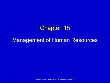 1 Copyright © 2011 by Mosby, Inc., an affiliate of Elsevier Inc. Chapter 15 Management of Human Resources.