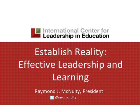 Establish Reality: Effective Leadership and Learning Raymond J. McNulty,