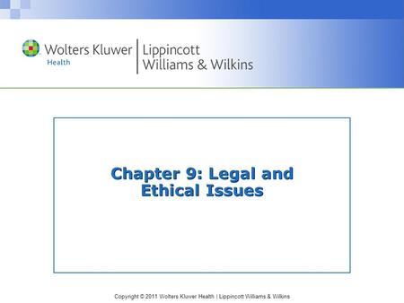 Copyright © 2011 Wolters Kluwer Health | Lippincott Williams & Wilkins Chapter 9: Legal and Ethical Issues.