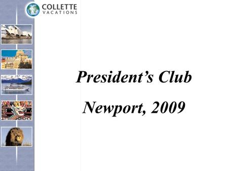Presidents Club Newport, 2009. Mainstream Collette Explorations by Collette Smithsonian Journeys Travel Adventure Cruise/Land Leisure Stays Pilgrimage.