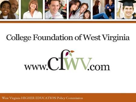 What is CFWV? CFWV stands for the College Foundation of West Virginia. CFWV is a partnership among: The Governor's 21st Century Jobs Cabinet The West Virginia.