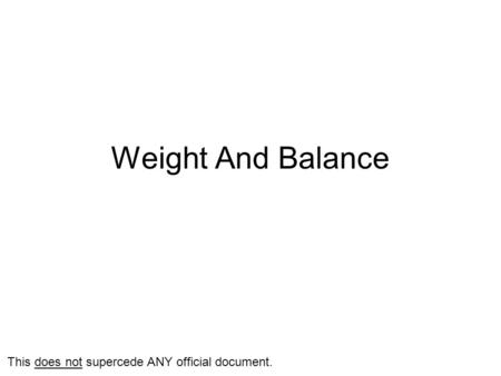 Weight And Balance This does not supercede ANY official document.