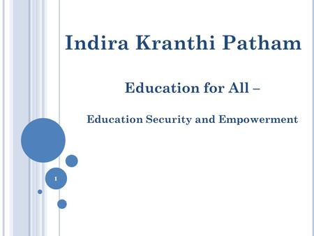 Indira Kranthi Patham Education for All – Education Security and Empowerment 1.