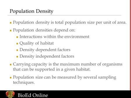 Population Density Population density is total population size per unit of area. Population densities depend on: Interactions within the environment Quality.