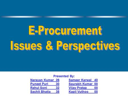 E-Procurement Issues & Perspectives 1 Group 4 Presented By: Narayan Kumar26Sameer Karwal40 Puneet Puri30Saurabh Kumar00 Rahul Soni32Vijay Pratap00 Sachit.