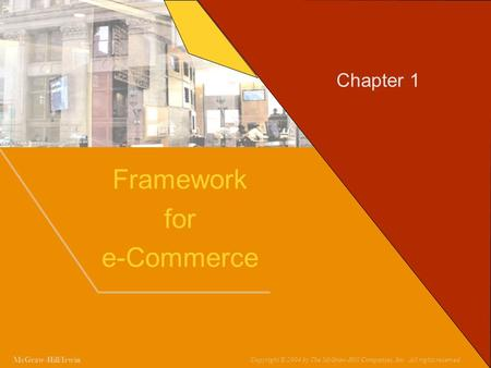 1-1 Chapter 1 Framework for e-Commerce McGraw-Hill/Irwin Copyright © 2004 by The McGraw-Hill Companies, Inc. All rights reserved.