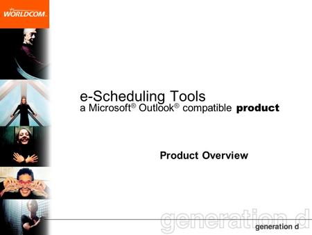 E-Scheduling Tools a Microsoft ® Outlook ® compatible product Product Overview.