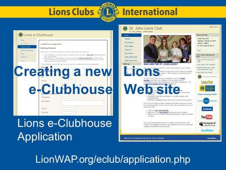 Creating a new Lions e-Clubhouse Web site Lions e-Clubhouse Application LionWAP.org/eclub/application.php.