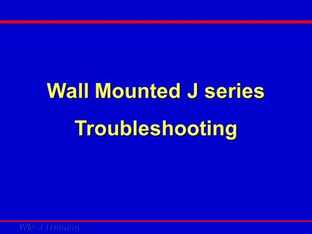Wall Mounted J series Troubleshooting. Troubleshooting area Electrical circuit / hardware Refrigerant circuit / component.